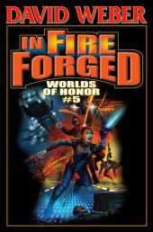 In Fire Forged: Worlds of Honor V