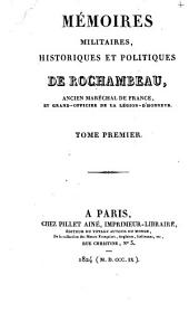 Mémoires, militaires: historiques et politiques de Rochambeau, ancien maréchal de France, et grand officier de la Légion d'honneur ...