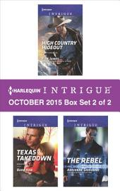 Harlequin Intrigue October 2015 - Box Set 2 of 2: High Country Hideout\Texas Takedown\The Rebel