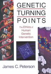 Genetic Turning Points: The Ethics of Human Genetic Intervention