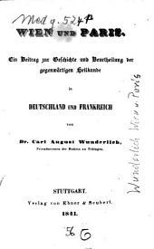 Wien und Paris: ein Beitrag zur Geschichte und Beurtheilung der gegenwärtigen Heilkunde in Deutschland und Frankreich