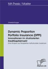 Dynamic Proportion Portfolio Insurance (DPPI): Innovationen im strukturierten Kreditkapitalmarkt: Eine Analyse aus Perspektive institutioneller Investoren