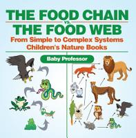 The Food Chain vs  The Food Web   From Simple to Complex Systems   Children s Nature Books PDF