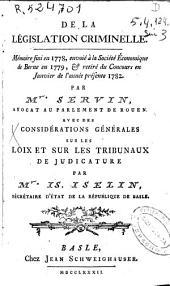 De la législation criminelle: Mémoire fini en 1778, envoié à la Société Économique de Berne en 1779, & retiré du concours en janvier de l'année présente 1782