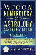 Wicca, Numerology and Astrology Mastery Bible
