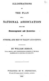 Illustrations of the plan of a National association for the encouragement and protection of authors, and men of talent and genius