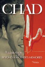 C H A D, A Celebration of Life ~ Beyond a Mother's Memories