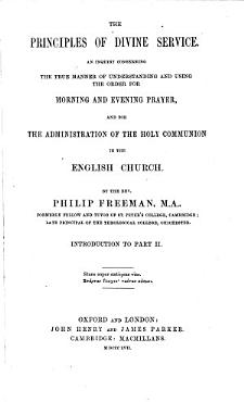 The Principles of Divine Service  An Inquiry Concerning the True Manner of Understanding und Using the Order for Morning and Evening Prayer  and for the Administration of the Holy Communion in the English Church PDF