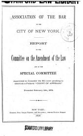 """Report of the Committee on the Amendment of the Law: And of the Special Committee Appointed to Consider the Bill Now Pending to Establish a Federal """"Court of Appeals."""""""