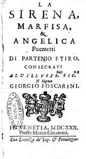 La sirena, Marfisa, & Angelica poemetti di Partenio Etiro, consecrati all'illustr.mo sig.re il signor Giorgio Foscarini