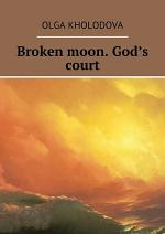 Broken moon. God's court