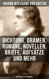 Goethe: Dichtung, Dramen, Romane, Novellen, Briefe, Aufsätze und mehr (Über 1000 Titel in einem Buch): Biografien + Naturwissenschaftliche Werke + Epigramm-Sammlungen + Religiöse Schriften + Elegien + Xenien + Sonette und viel mehr