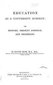 Education as a University Subject: Its History, Present Position, and Prospects
