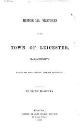 Historical Sketches of the Town of Leicester, Massachusetts: During the First Century from Its Settlement