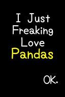 I Just Freaking Love Pandas Ok.