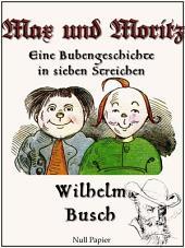 Max und Moritz - Eine Bubengeschichte in sieben Streichen: Vollständige und kolorierte Fassung