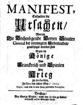 Manifest, Enthalten die Ursachen, Warum Die Hochmögende Herren Staaten General der vereinigten Niederlanden, genöthiget worden sind Gegen die Könige Von Franckreich und Spanien Den Krieg zu declariren: In Dato den achten May, 1702