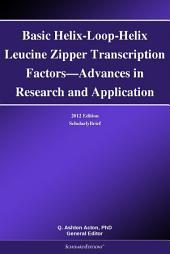 Basic Helix-Loop-Helix Leucine Zipper Transcription Factors—Advances in Research and Application: 2012 Edition: ScholarlyBrief