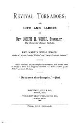 Revival Tornadoes, Or, Life and Labors of Rev. Joseph H. Weber, Evangelist, the Converted Roman Catholic