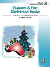 Famous & Fun Christmas Duets, Book 2: 7 Early Elementary to Elementary Duets for One Piano, Four Hands