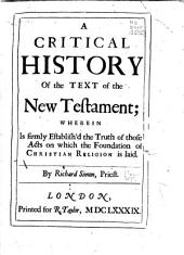 A critical history of the text of the New Testament: wherein is firmly establish'd the truth of those acts on which the foundation of Christian religion is laid