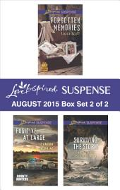 Love Inspired Suspense August 2015 - Box Set 2 of 2: Forgotten Memories\Fugitive at Large\Surviving the Storm