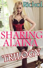 Sharing Alaina Trilogy (Babysitter Lesbian Menage Romance Taboo Erotica Collection): A MFF Erotic Romance Bundle