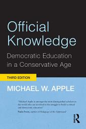 Official Knowledge: Democratic Education in a Conservative Age, Edition 3