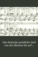 Das deutsche geistliche Lied von der   ltesten bis auf ursere Zeit nach den Quellen PDF