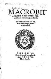Macrobii Avrelii Theodosii viri consularis in Somnium Scipionis, libri II.: Eiusdem Saturnaliorum libri VII. Nunc denuo recogniti, & multis in locis aucti