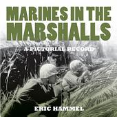 Marines In the Marshalls: A Pictorial Record