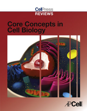 Cell Press Reviews  Core Concepts in Cell Biology