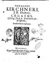 Hermanni Kirchneri, ... Legatus: ejusque jura, dignitas & officium, duobus libris explicata
