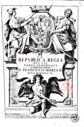 La republica regia del sig. Fabio Albergati al serenissimo principe D. Francesco Maria 2. duca d'Vrbino 6