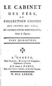 Le cabinet des fées, ou Collection choisies des contes des fées et autres contes merveilleux: Volume40