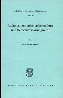 Aufgespaltene Arbeitgeberstellung und Betriebsverfassungsrecht PDF