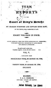 Term reports in the Court of King's Bench: from Michaelmas term, 26th George III [1785 to Trinity term, 40th George III. 1800] inclusive, Volumes 5-6