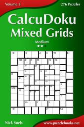 CalcuDoku Mixed Grids - Medium - Volume 3 - 276 Puzzles