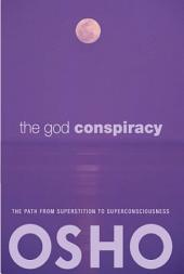 The God Conspiracy: The Path from Superstition to Super Consciousness -- with Audio/Video