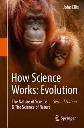 How Science Works: Evolution: The Nature of Science & The Science of Nature, Edition 2