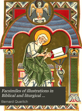 Facsimiles of Illustrations in Biblical and Liturgical Manuscripts Executed in Various Countries During the Xi-xvi Centuries, Now in the Possession of Bernard Quartich