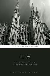 Lectures: On the Present Position of Catholics in England