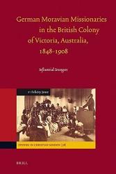 German Moravian Missionaries In The British Colony Of Victoria Australia 1848 1908 Book PDF