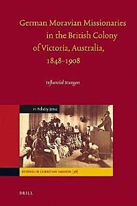 German Moravian Missionaries in the British Colony of Victoria, Australia, 1848-1908