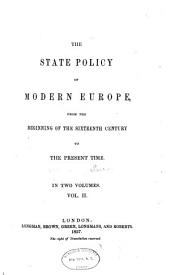 The State Policy of Modern Europe: From the Beginning of the Sixteenth Century to the Present Time, Volume 2