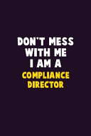 Don't Mess With Me, I Am A Compliance Director