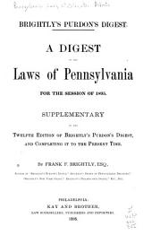 A Digest of the Laws of Pennsylvania for the Session of 1895: Supplementary to the Twelfth Edition of Brightly's Purdon's Digest, and Completing it to the Present Time