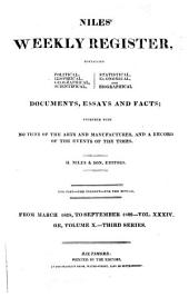 Niles' National Register: Containing Political, Historical, Geographical, Scientifical, Statistical, Economical, and Biographical Documents, Essays and Facts : Together with Notices of the Arts and Manufactures, and a Record of the Events of the Times, Volume 34