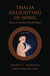 Thalia Delighting in Song: Essays on Ancient Greek Poetry
