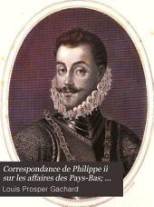 Correspondance de Philippe ii sur les affaires des Pays-Bas; publ. d'après les originaux conservés dans les archives royales de Simancas: Volume 5